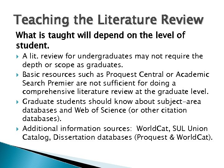 Teaching the Literature Review What is taught will depend on the level of student.
