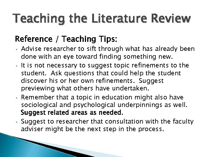 Teaching the Literature Review Reference / Teaching Tips: • • Advise researcher to sift