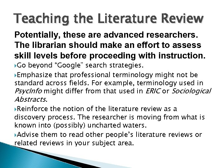 Teaching the Literature Review Potentially, these are advanced researchers. The librarian should make an