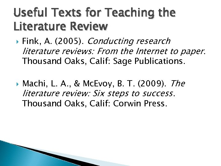 Useful Texts for Teaching the Literature Review Fink, A. (2005). Conducting research literature reviews: