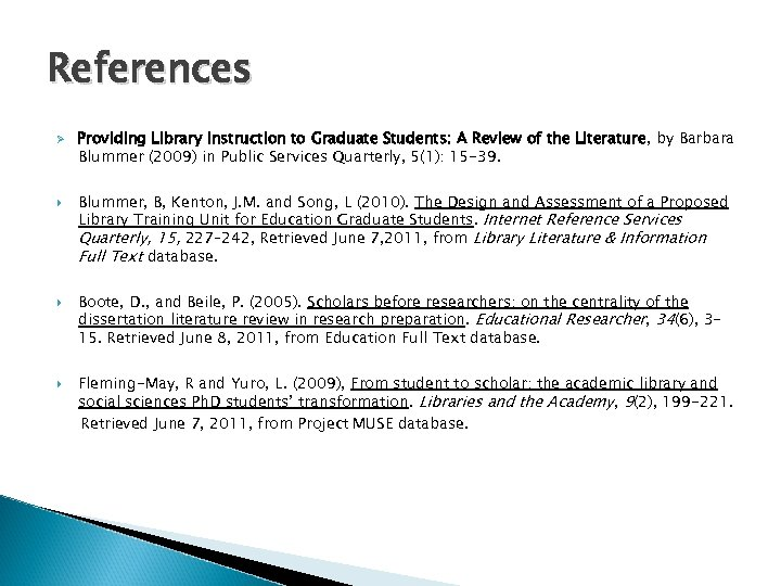 References Ø Providing Library Instruction to Graduate Students: A Review of the Literature, by