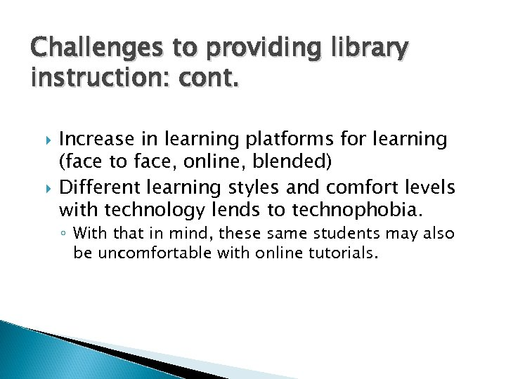 Challenges to providing library instruction: cont. Increase in learning platforms for learning (face to