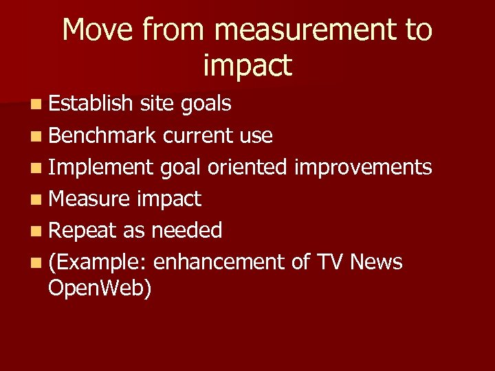 Move from measurement to impact n Establish site goals n Benchmark current use n