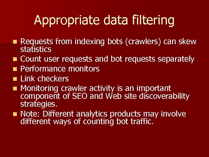 Appropriate data filtering n n n Requests from indexing bots (crawlers) can skew statistics