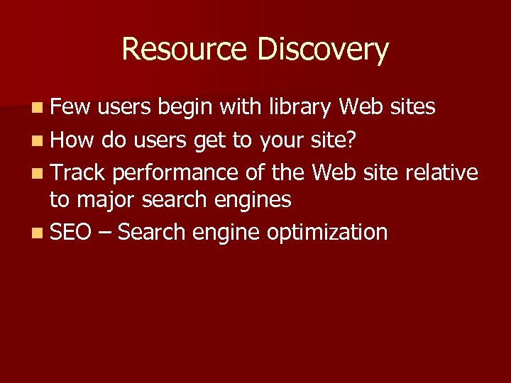 Resource Discovery n Few users begin with library Web sites n How do users