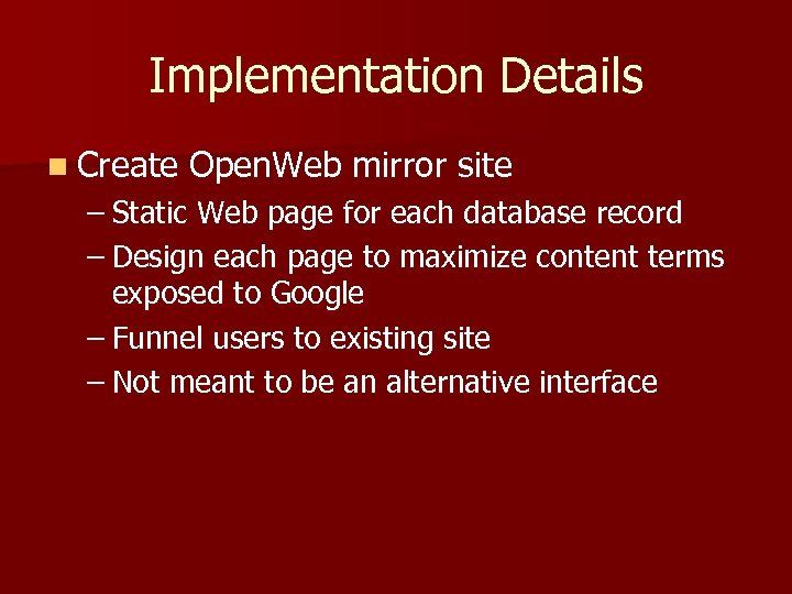 Implementation Details n Create Open. Web mirror site – Static Web page for each