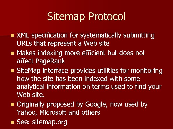 Sitemap Protocol n n n XML specification for systematically submitting URLs that represent a