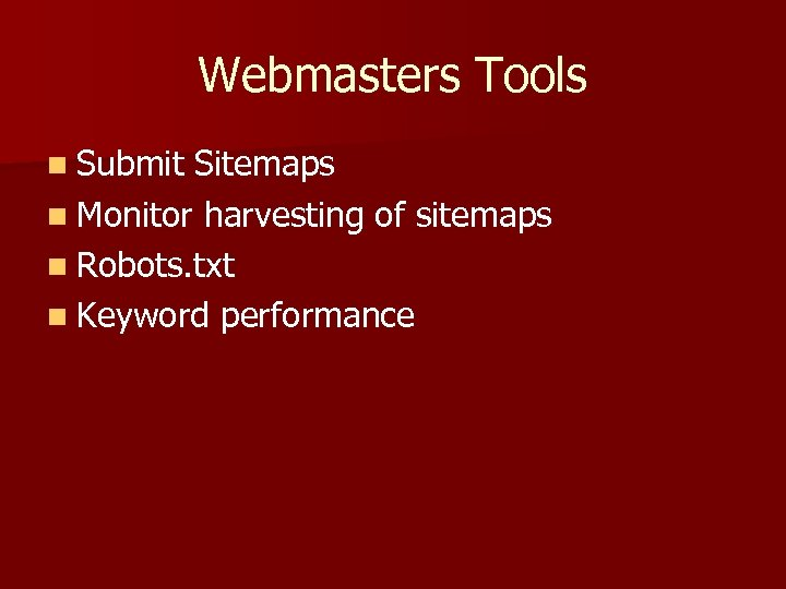 Webmasters Tools n Submit Sitemaps n Monitor harvesting of sitemaps n Robots. txt n