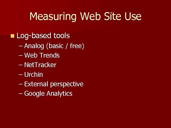 Measuring Web Site Use n Log-based tools – Analog (basic / free) – Web