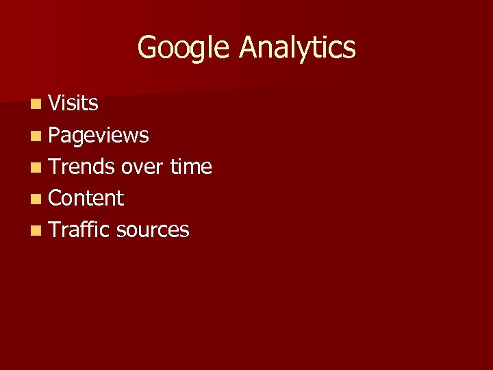 Google Analytics n Visits n Pageviews n Trends over time n Content n Traffic