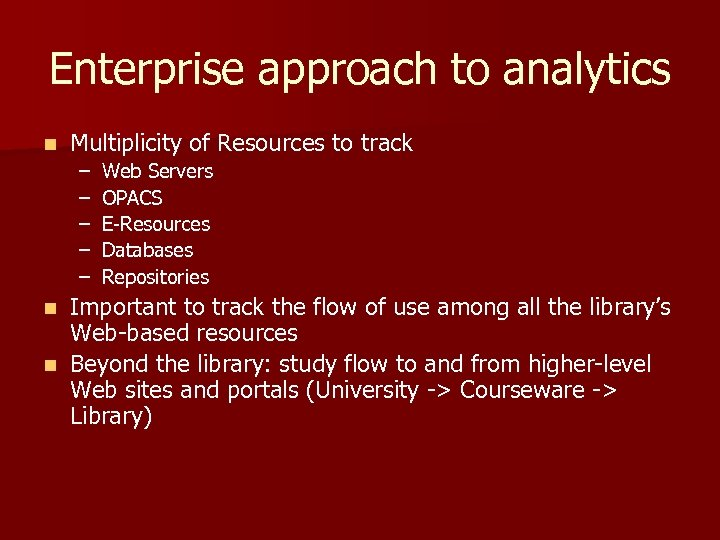 Enterprise approach to analytics n Multiplicity of Resources to track – – – Web