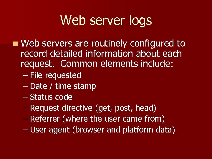 Web server logs n Web servers are routinely configured to record detailed information about