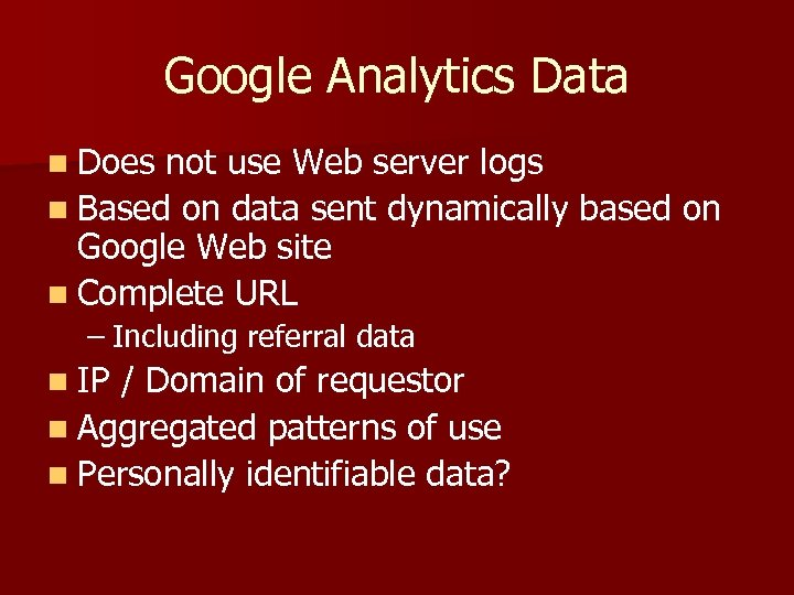 Google Analytics Data n Does not use Web server logs n Based on data