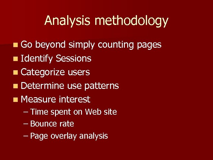 Analysis methodology n Go beyond simply counting pages n Identify Sessions n Categorize users