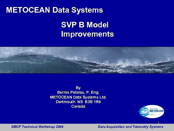 METOCEAN Data Systems SVP B Model Improvements By Bernie Petolas, P. Eng. METOCEAN Data