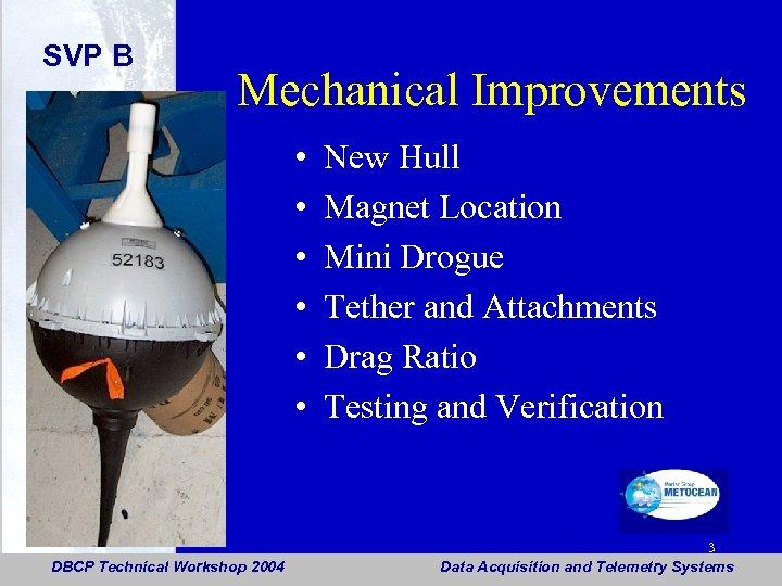 SVP B Mechanical Improvements • • • DBCP Technical Workshop 2004 New Hull Magnet