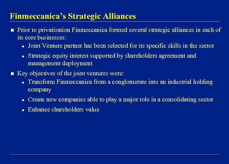 Finmeccanica's Strategic Alliances n Prior to privatisation Finmeccanica formed several strategic alliances in each