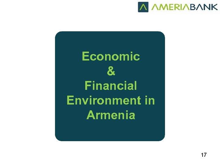 Economic & Financial Environment in Armenia 17
