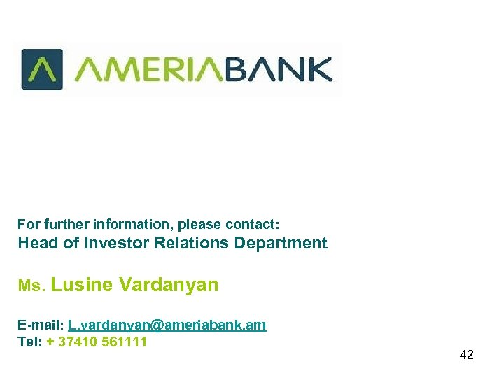 For further information, please contact: Head of Investor Relations Department Ms. Lusine Vardanyan E-mail: