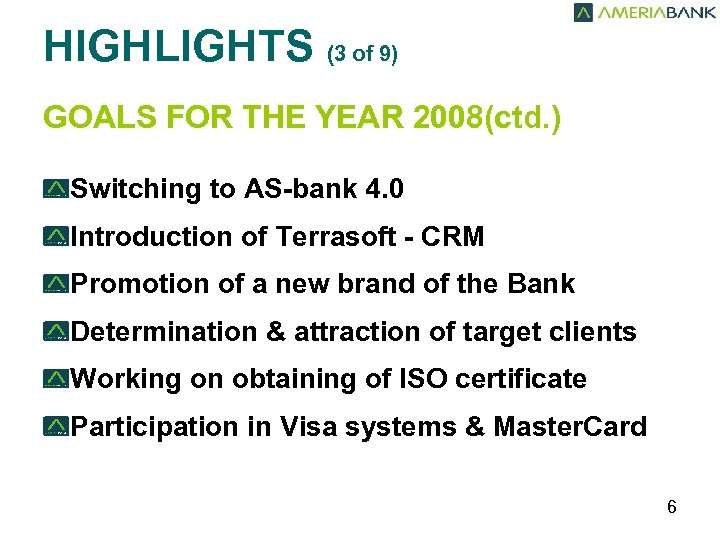 HIGHLIGHTS (3 of 9) GOALS FOR THE YEAR 2008(ctd. ) Switching to AS-bank 4.