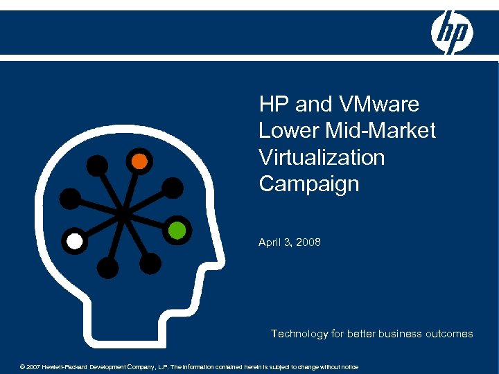 HP and VMware Lower Mid-Market Virtualization Campaign April 3, 2008 Technology for better business