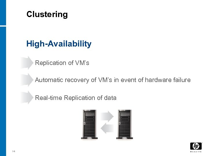 Clustering High-Availability Replication of VM's Automatic recovery of VM's in event of hardware failure