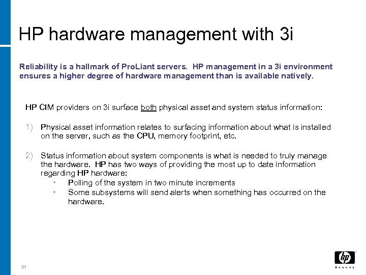 HP hardware management with 3 i Reliability is a hallmark of Pro. Liant servers.