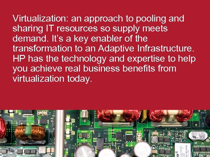 Virtualization: an approach to pooling and sharing IT resources so supply meets demand. It's
