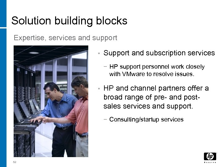 Solution building blocks Expertise, services and support • Support and subscription services − HP
