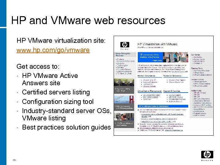 HP and VMware web resources HP VMware virtualization site: www. hp. com/go/vmware Get access