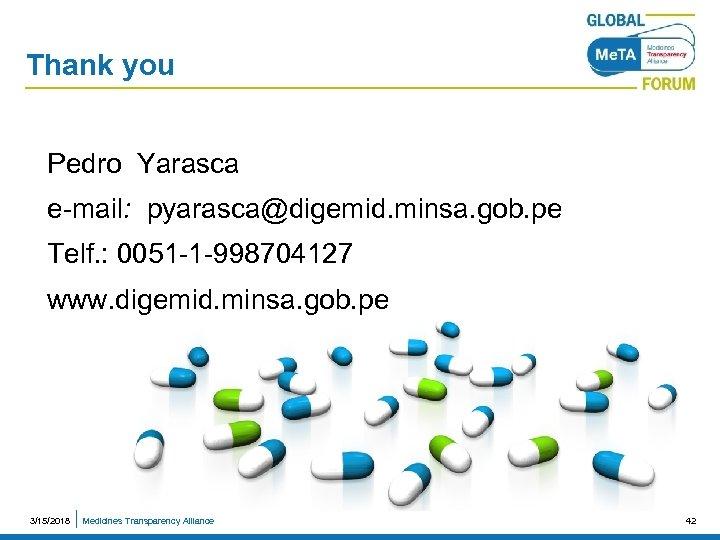 Thank you Pedro Yarasca e-mail: pyarasca@digemid. minsa. gob. pe Telf. : 0051 -1 -998704127