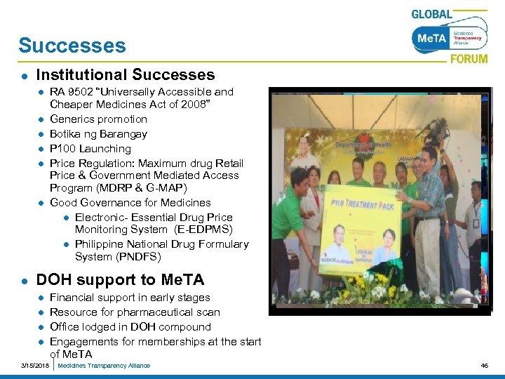 "Successes l Institutional Successes l l l l RA 9502 ""Universally Accessible and Cheaper"
