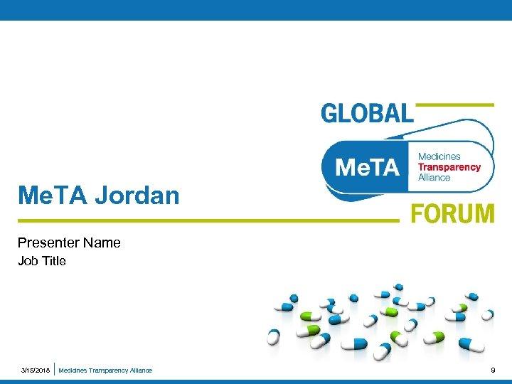 Me. TA Jordan Presenter Name Job Title 3/15/2018 Medicines Transparency Alliance 9