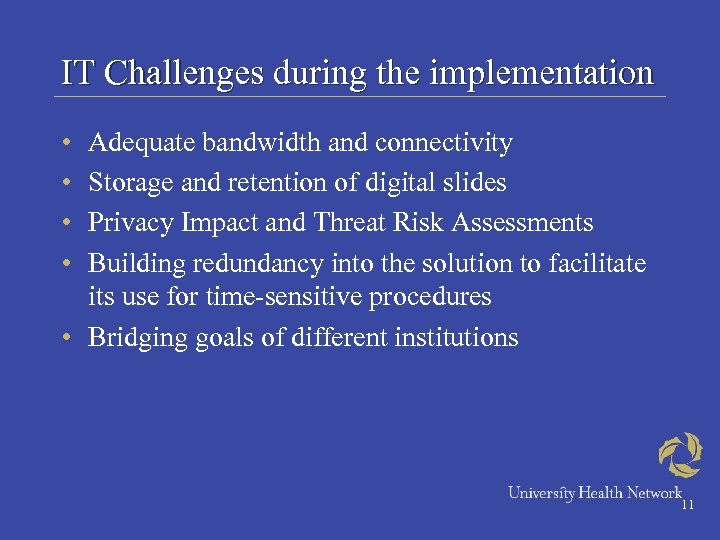 IT Challenges during the implementation • • Adequate bandwidth and connectivity Storage and retention