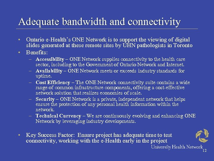 Adequate bandwidth and connectivity • Ontario e-Health's ONE Network is to support the viewing
