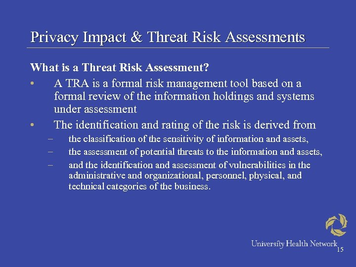 Privacy Impact & Threat Risk Assessments What is a Threat Risk Assessment? • A