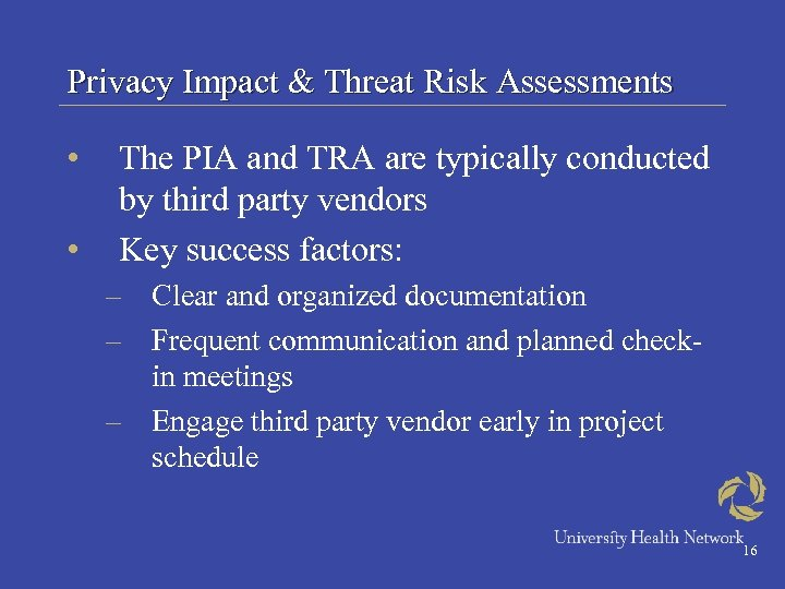 Privacy Impact & Threat Risk Assessments • • The PIA and TRA are typically