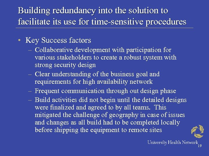 Building redundancy into the solution to facilitate its use for time-sensitive procedures • Key