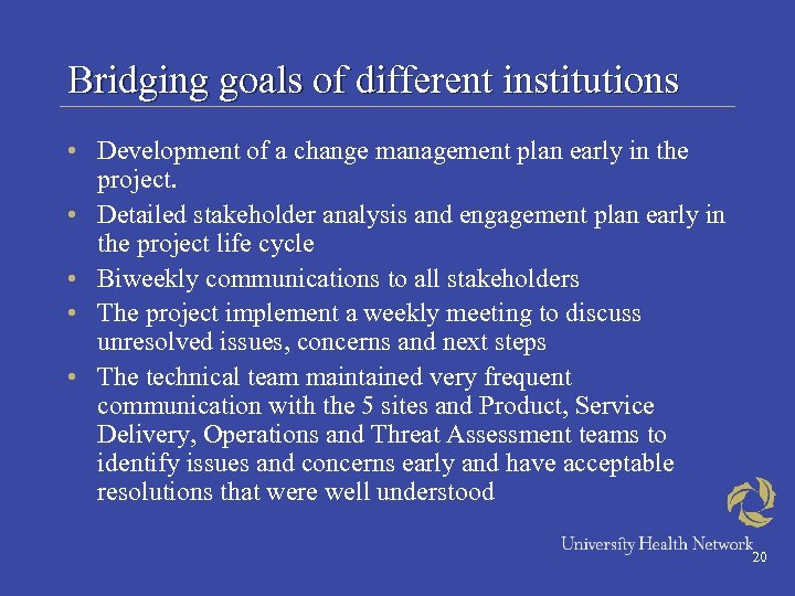 Bridging goals of different institutions • Development of a change management plan early in