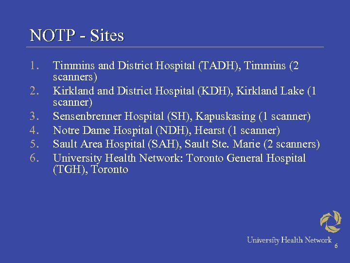 NOTP - Sites 1. 2. 3. 4. 5. 6. Timmins and District Hospital (TADH),