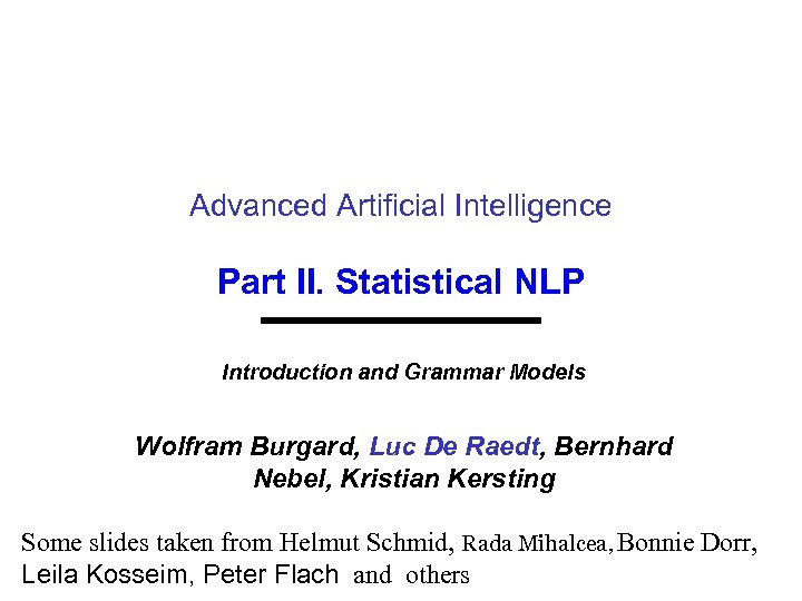 Advanced Artificial Intelligence Part II. Statistical NLP Introduction and Grammar Models Wolfram Burgard, Luc