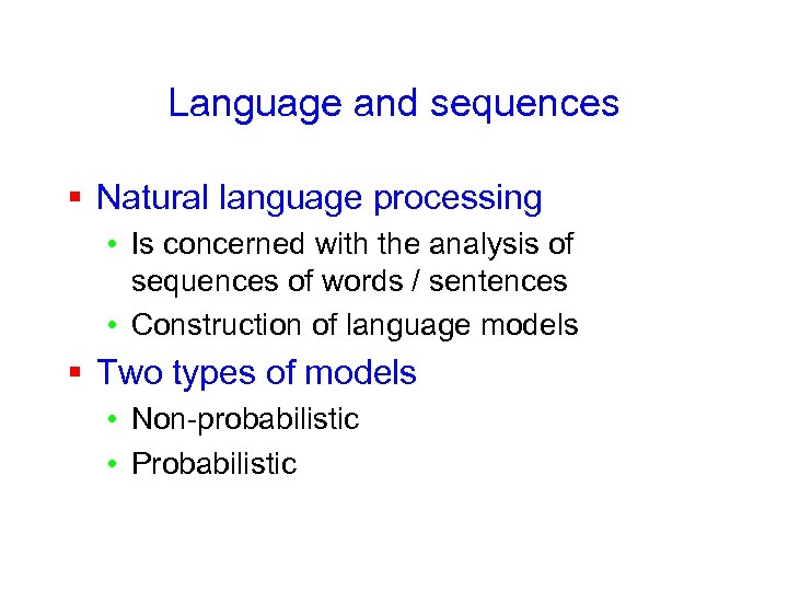 Language and sequences § Natural language processing • Is concerned with the analysis of