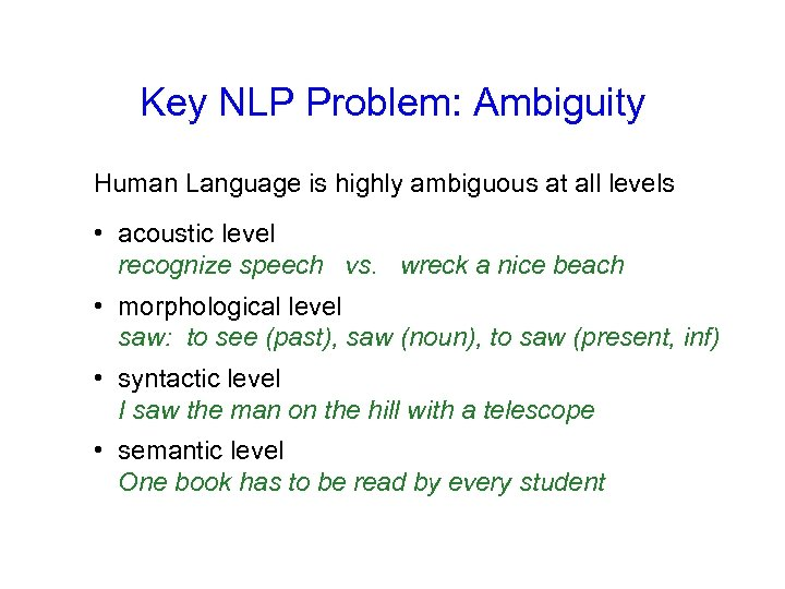 Key NLP Problem: Ambiguity Human Language is highly ambiguous at all levels • acoustic