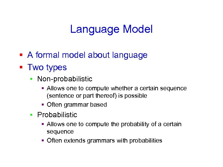 Language Model § A formal model about language § Two types • Non-probabilistic §