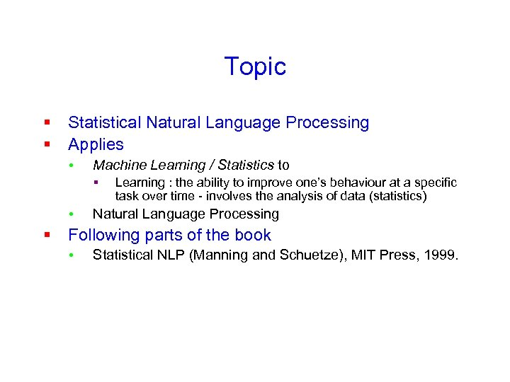 Topic § Statistical Natural Language Processing § Applies • Machine Learning / Statistics to