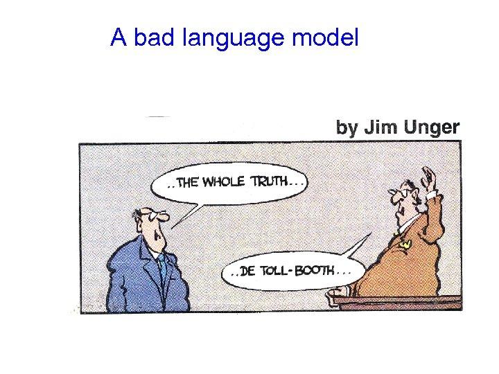 A bad language model