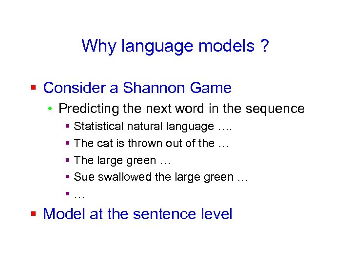 Why language models ? § Consider a Shannon Game • Predicting the next word