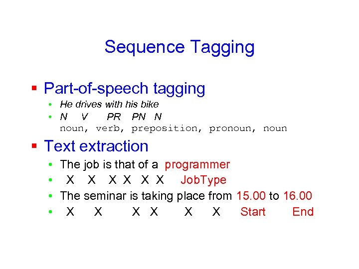 Sequence Tagging § Part-of-speech tagging • He drives with his bike • N V