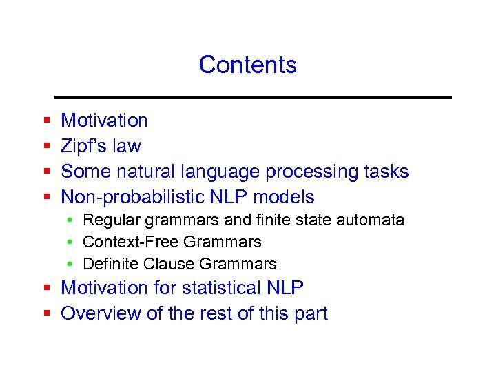 Contents § § Motivation Zipf's law Some natural language processing tasks Non-probabilistic NLP models