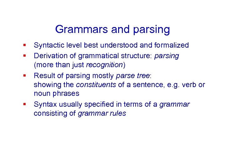Grammars and parsing § Syntactic level best understood and formalized § Derivation of grammatical